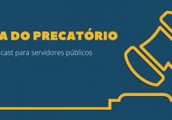 Guia do Precatório, o podcast do credor, acaba de ser lançado. Ouça, participe, compartilhe!