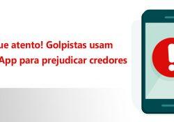 Fique atento! Golpistas usam WhatsApp para prejudicar credores